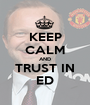 KEEP CALM AND TRUST IN ED - Personalised Poster A1 size