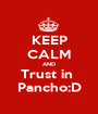 KEEP CALM AND Trust in  Pancho:D - Personalised Poster A1 size