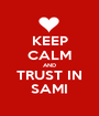 KEEP CALM AND TRUST IN SAMI - Personalised Poster A1 size