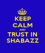KEEP CALM AND TRUST IN SHABAZZ - Personalised Poster A1 size