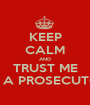 KEEP CALM AND TRUST ME I'M A PROSECUTOR - Personalised Poster A1 size