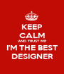 KEEP CALM AND TRUST ME I'M THE BEST DESIGNER - Personalised Poster A1 size