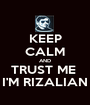 KEEP CALM AND TRUST ME  I'M RIZALIAN - Personalised Poster A1 size