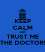 KEEP CALM AND TRUST ME THE DOCTOR! - Personalised Poster A1 size