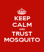 KEEP CALM AND TRUST MOSQUITO - Personalised Poster A1 size