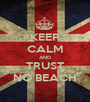 KEEP CALM AND TRUST NO BEACH - Personalised Poster A1 size