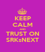 KEEP CALM AND TRUST ON  SRKsNEXT  - Personalised Poster A1 size
