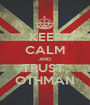 KEEP CALM AND TRUST  OTHMAN - Personalised Poster A1 size