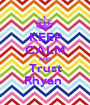 KEEP CALM AND Trust Rhyan  - Personalised Poster A1 size