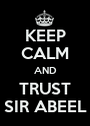 KEEP CALM AND TRUST SIR ABEEL - Personalised Poster A1 size