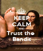 KEEP CALM AND Trust the  Bandit - Personalised Poster A1 size