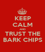 KEEP CALM AND TRUST THE BARK CHIPS - Personalised Poster A1 size