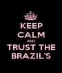 KEEP CALM AND TRUST THE BRAZIL'S - Personalised Poster A1 size