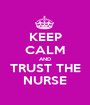 KEEP CALM AND TRUST THE NURSE - Personalised Poster A1 size