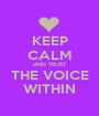 KEEP CALM AND TRUST THE VOICE WITHIN - Personalised Poster A1 size