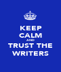 KEEP CALM AND TRUST THE WRITERS - Personalised Poster A1 size