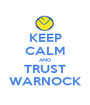 KEEP CALM AND TRUST WARNOCK - Personalised Poster A1 size