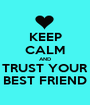 KEEP CALM AND TRUST YOUR BEST FRIEND - Personalised Poster A1 size