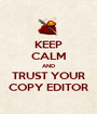 KEEP CALM AND TRUST YOUR COPY EDITOR - Personalised Poster A1 size