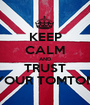 KEEP CALM AND TRUST YOUR TOMTOM - Personalised Poster A1 size