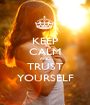 KEEP CALM AND TRUST YOURSELF - Personalised Poster A1 size