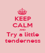 KEEP CALM AND Try a little tenderness - Personalised Poster A1 size
