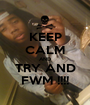 KEEP CALM AND TRY AND FWM !!!! - Personalised Poster A1 size