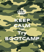 KEEP CALM AND Try BOOTCAMP - Personalised Poster A1 size
