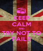 KEEP CALM AND TRY NOT TO FAIL!!! - Personalised Poster A1 size