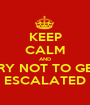 KEEP CALM AND TRY NOT TO GET ESCALATED - Personalised Poster A1 size