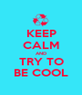 KEEP CALM AND TRY TO BE COOL - Personalised Poster A1 size