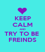 KEEP CALM AND TRY TO BE  FREINDS - Personalised Poster A1 size