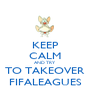 KEEP CALM AND TRY TO TAKEOVER FIFALEAGUES - Personalised Poster A1 size