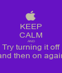 KEEP CALM AND Try turning it off and then on again - Personalised Poster A1 size