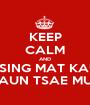 KEEP CALM AND TSING MAT KAU GAUN TSAE MUN - Personalised Poster A1 size