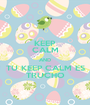 KEEP CALM AND TU KEEP CALM ES TRUCHO - Personalised Poster A1 size