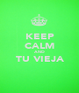 KEEP CALM AND TU VIEJA  - Personalised Poster A1 size