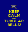 KEEP CALM AND TUBULAR BELLS! - Personalised Poster A1 size