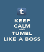 KEEP CALM AND TUMBL LIKE A BOSS - Personalised Poster A1 size