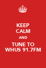 KEEP CALM AND TUNE TO WHUS 91.7FM - Personalised Poster A1 size