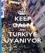 KEEP CALM AND TURKİYE UYANIYOR - Personalised Poster A1 size