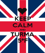 KEEP CALM AND TURMA 5ºF - Personalised Poster A1 size