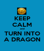 KEEP CALM and TURN INTO A DRAGON - Personalised Poster A1 size