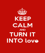 KEEP CALM AND TURN IT INTO love - Personalised Poster A1 size
