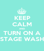 KEEP CALM AND TURN ON A STAGE WASH - Personalised Poster A1 size