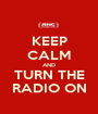 KEEP CALM AND TURN THE RADIO ON - Personalised Poster A1 size