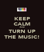 KEEP CALM And TURN UP THE MUSIC! - Personalised Poster A1 size