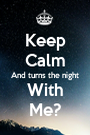 Keep Calm And turns the night With Me? - Personalised Poster A1 size