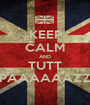 KEEP CALM AND TUTT PAAAAAAZZ - Personalised Poster A1 size