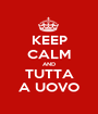 KEEP CALM AND TUTTA A UOVO - Personalised Poster A1 size